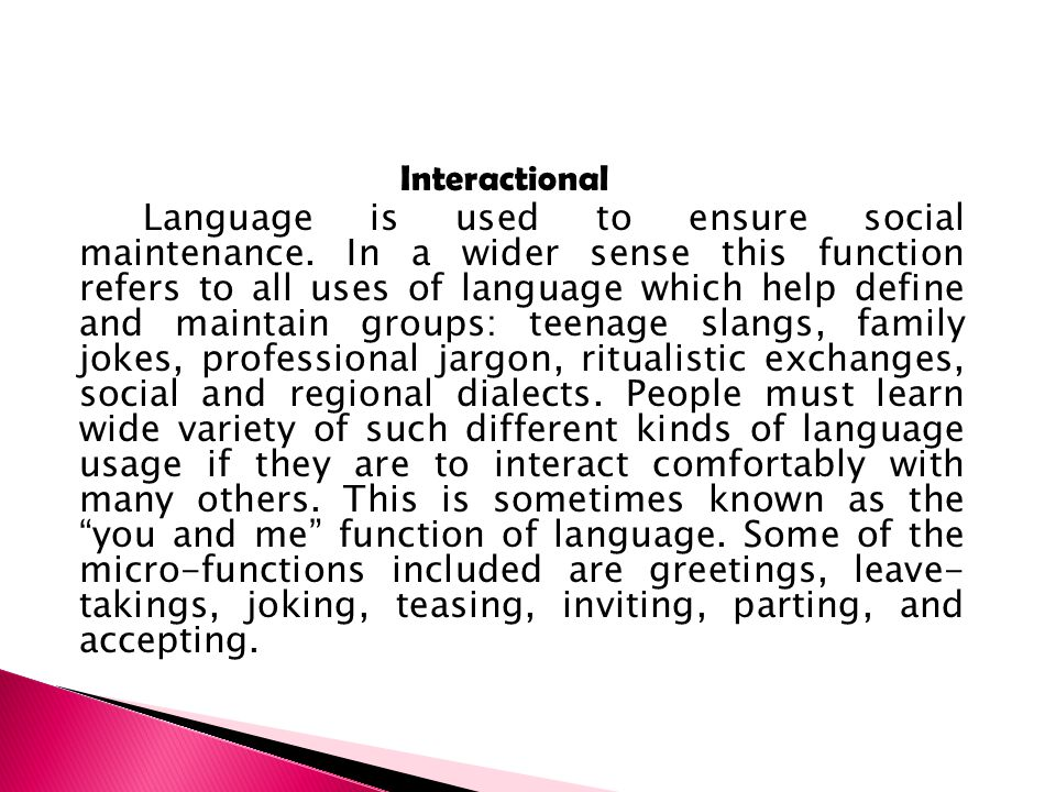 Interactional Language is used to ensure social maintenance.