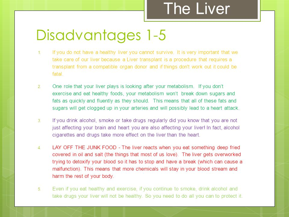 Disadvantages 1-5 1. If you do not have a healthy liver you cannot survive.