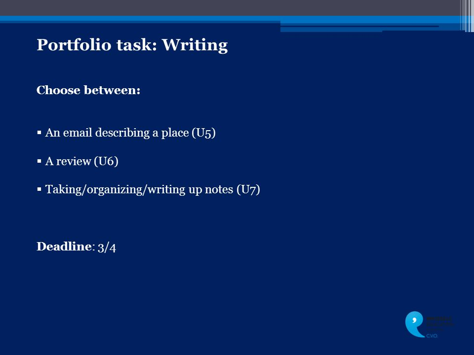 Portfolio task: Writing Choose between:  An email describing a place (U5)  A review (U6)  Taking/organizing/writing up notes (U7) Deadline: 3/4