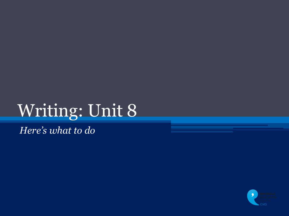 Writing: Unit 8 Here's what to do