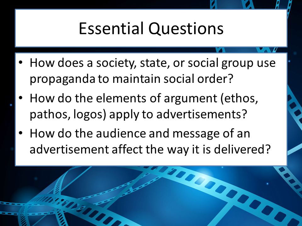 Essential Questions How does a society, state, or social group use propaganda to maintain social order.