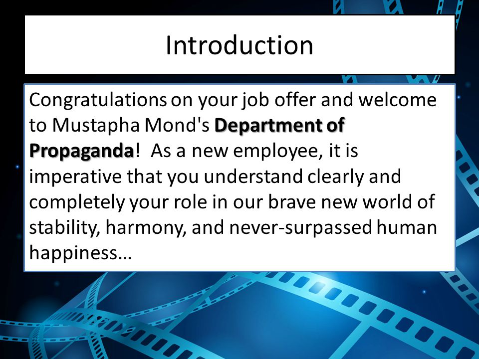 Introduction Department of Propaganda Congratulations on your job offer and welcome to Mustapha Mond s Department of Propaganda.