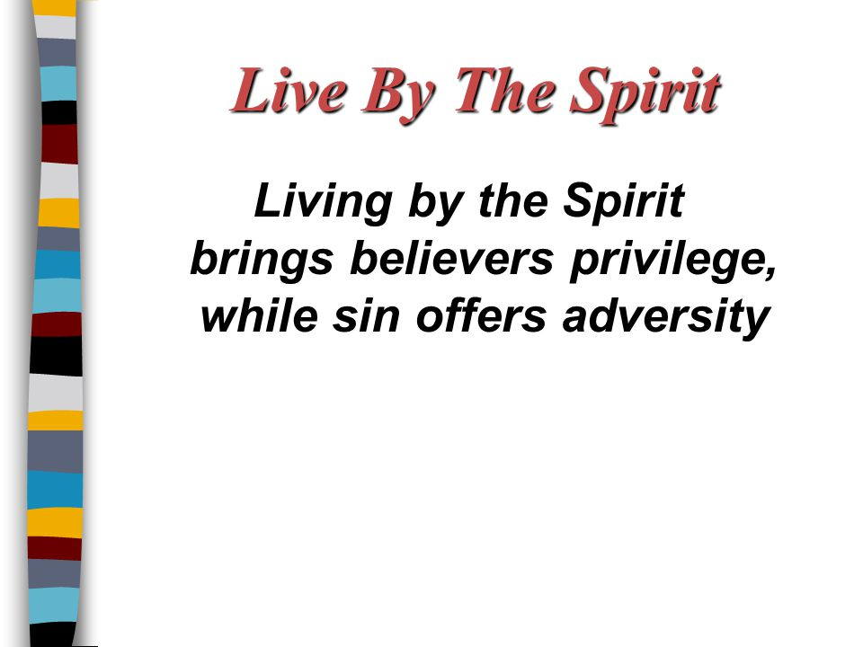 Live By The Spirit Living by the Spirit brings believers privilege, while sin offers adversity