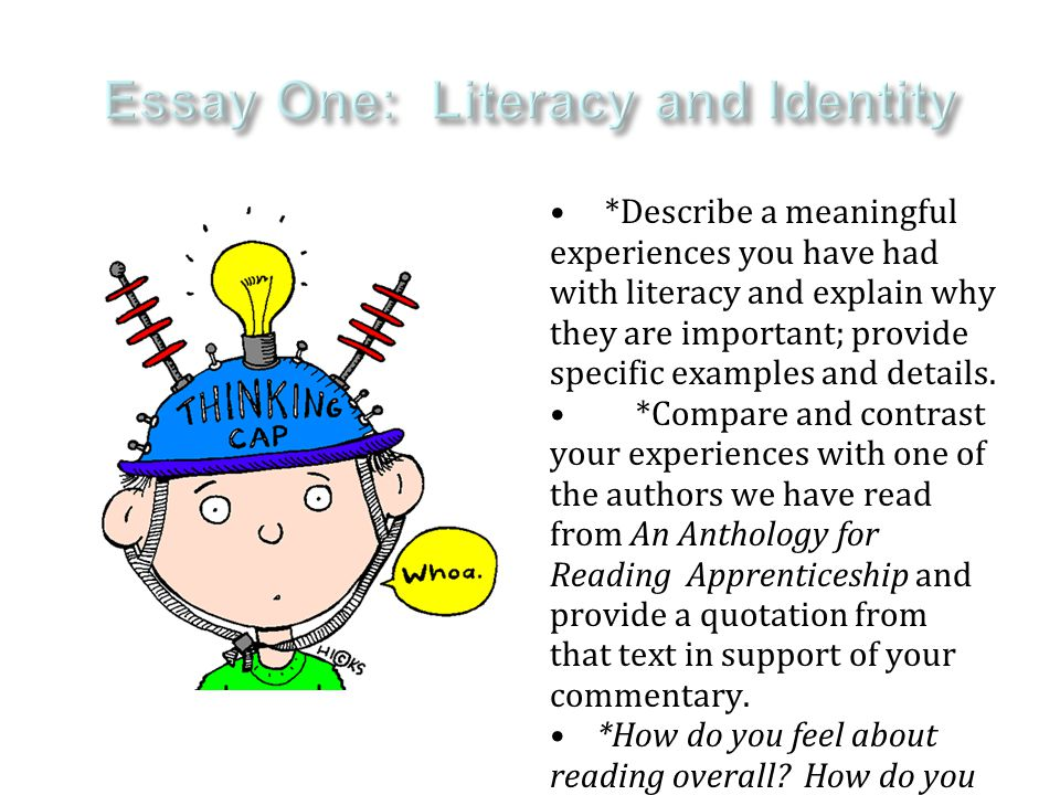 *Describe a meaningful experiences you have had with literacy and explain why they are important; provide specific examples and details.