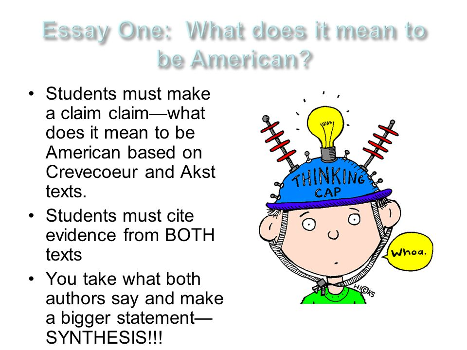 Students must make a claim claim—what does it mean to be American based on Crevecoeur and Akst texts. Students must cite evidence from BOTH texts You