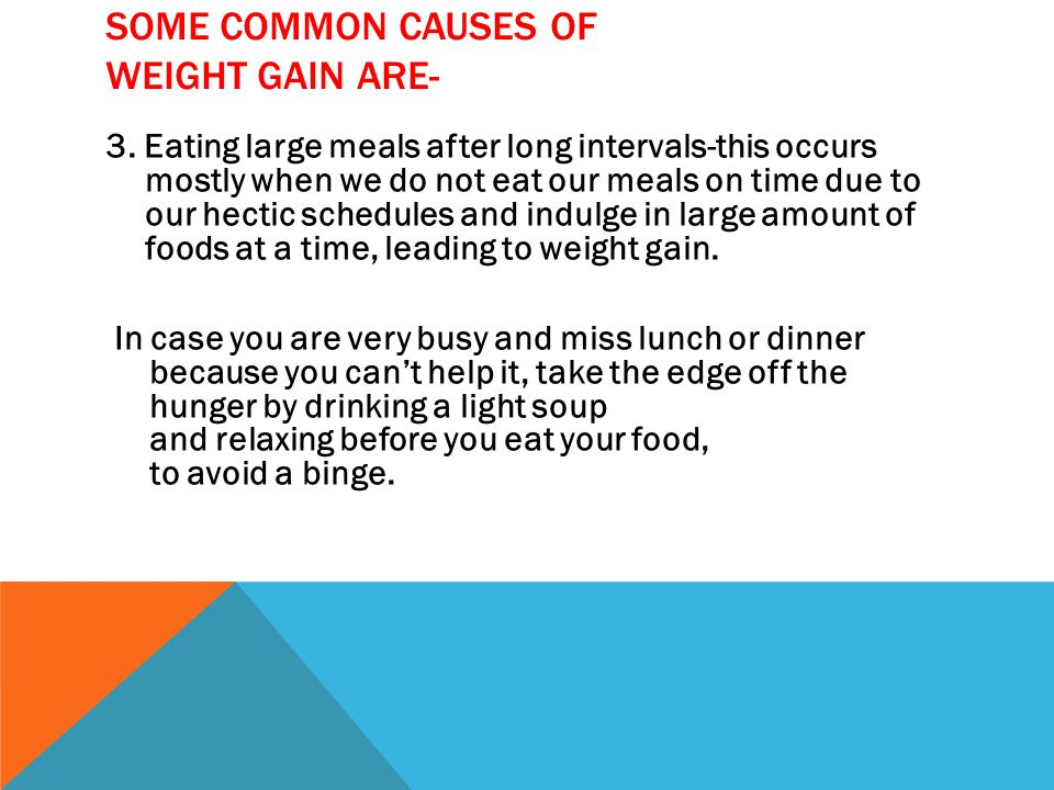 SOME COMMON CAUSES OF WEIGHT GAIN ARE- 3.