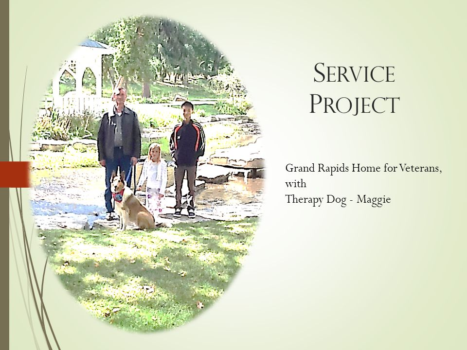 S ERVICE P ROJECT Grand Rapids Home for Veterans, with Therapy Dog - Maggie