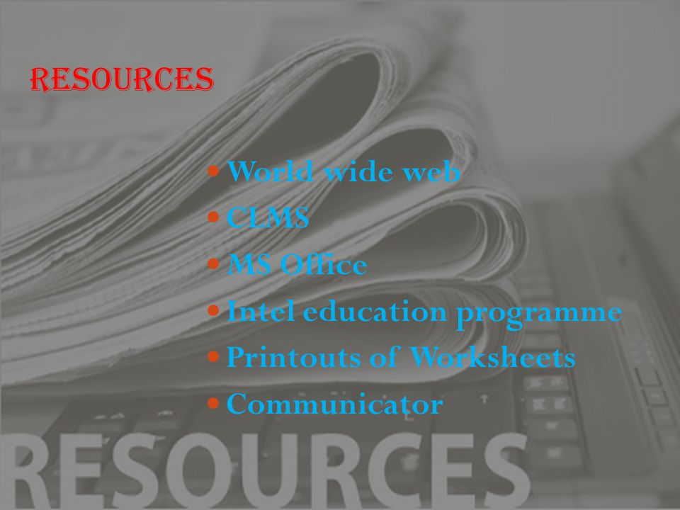 Resources World wide web CLMS MS Office Intel education programme Printouts of Worksheets Communicator