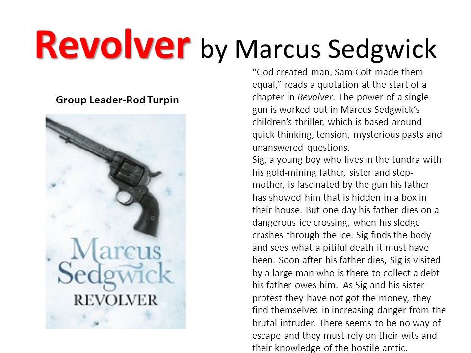 """Revolver Revolver by Marcus Sedgwick Group Leader-Rod Turpin """"God created man, Sam Colt made them equal,"""" reads a quotation at the start of a chapter"""