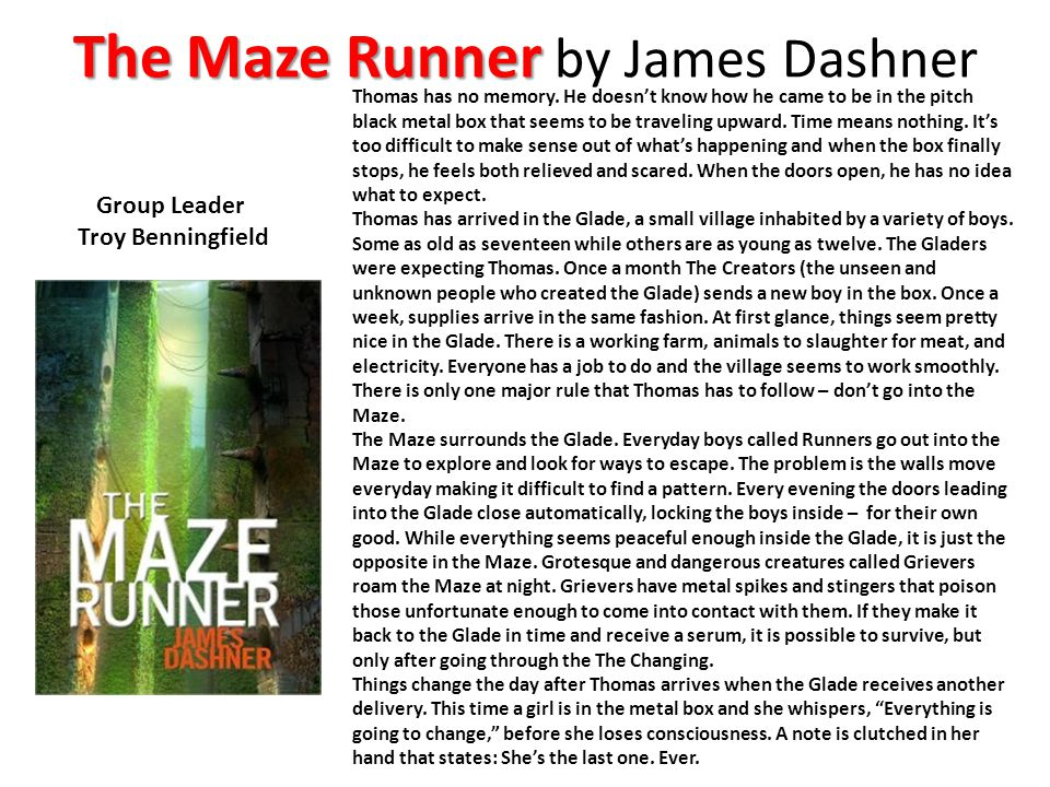 The Maze Runner The Maze Runner by James Dashner Group Leader Troy Benningfield Thomas has no memory.