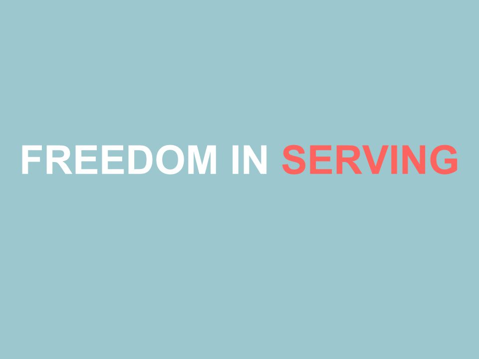 FREEDOM IN SERVING