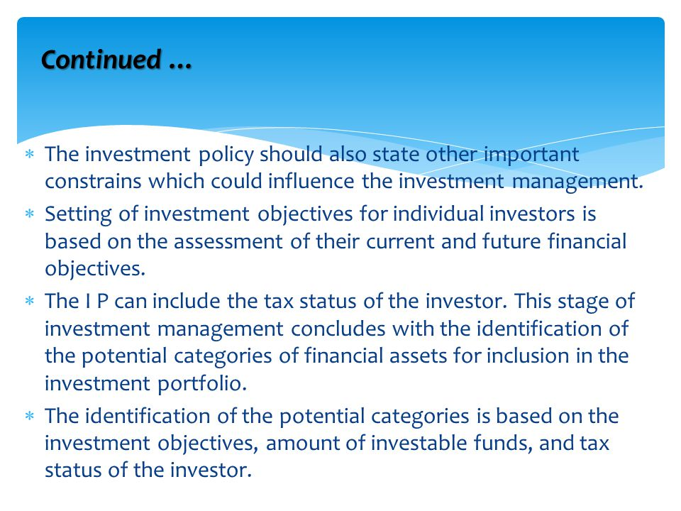  The investment policy should also state other important constrains which could influence the investment management.  Setting of investment objectiv