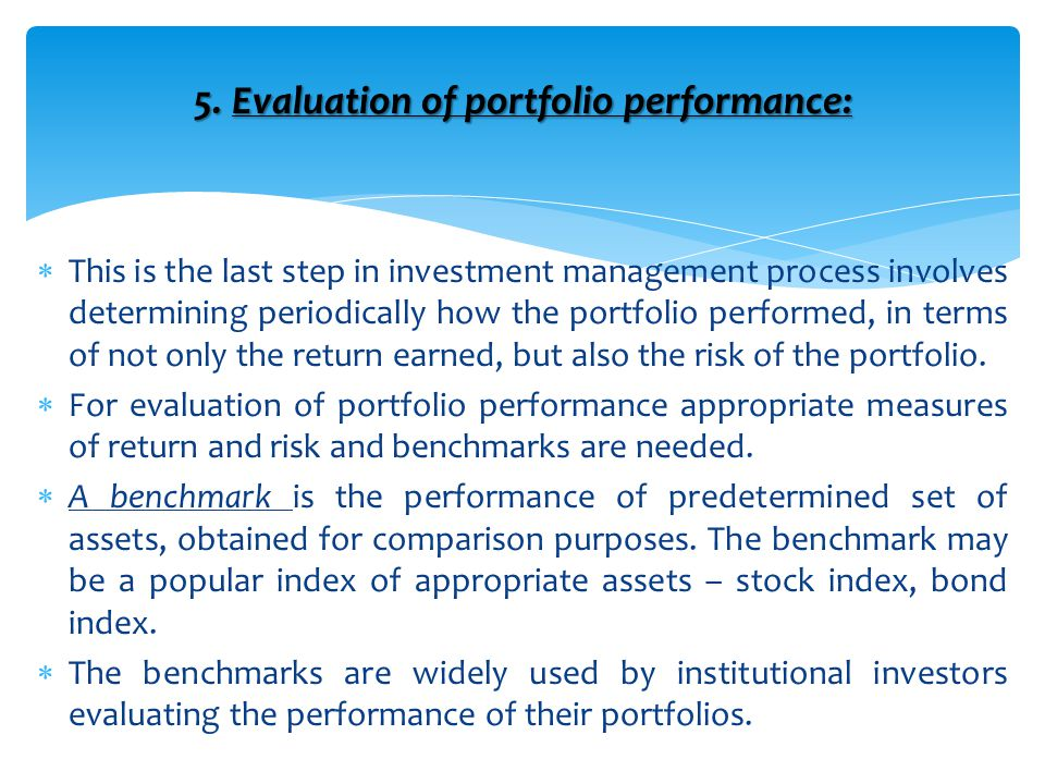 5. Evaluation of portfolio performance:  This is the last step in investment management process involves determining periodically how the portfolio p