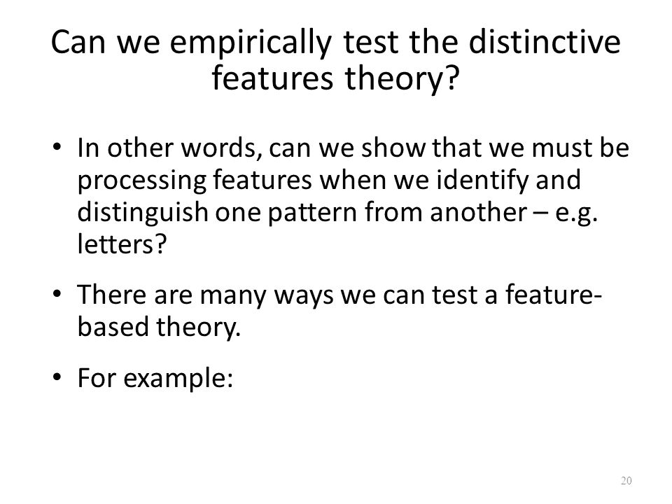 Can we empirically test the distinctive features theory.