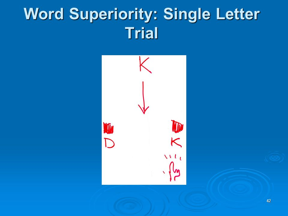 42 Word Superiority: Single Letter Trial