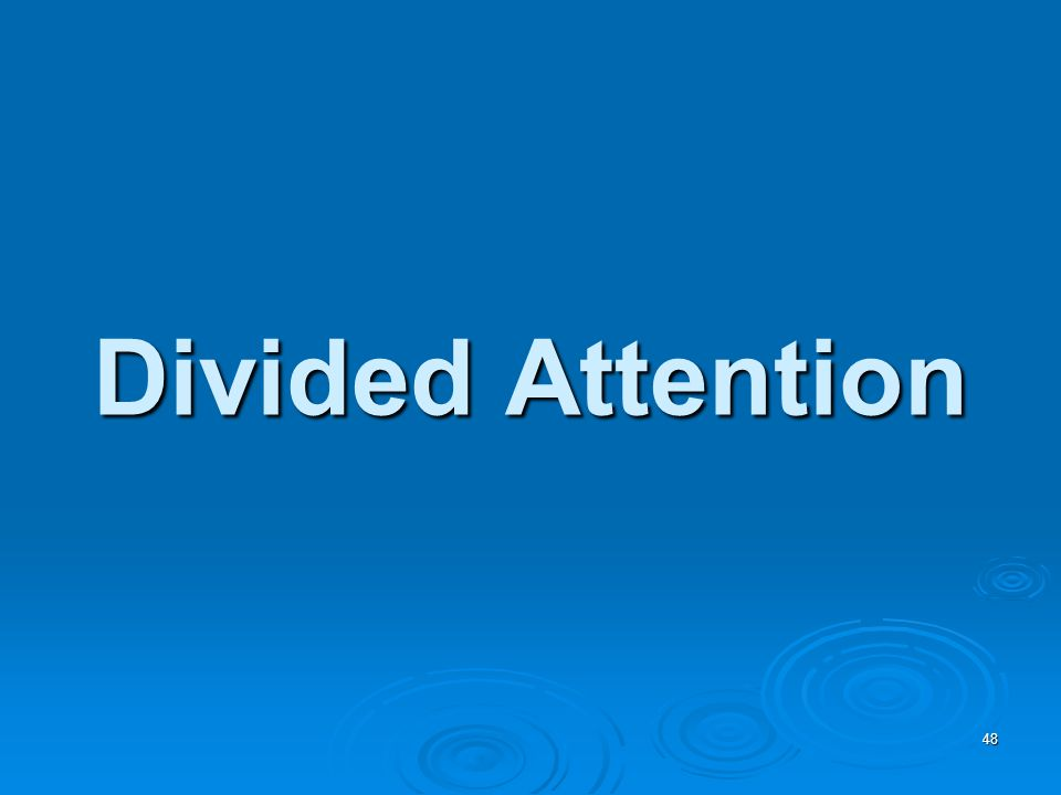 48 Divided Attention