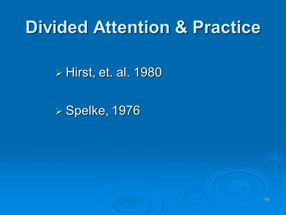 51 Divided Attention & Practice  Hirst, et. al. 1980  Spelke, 1976