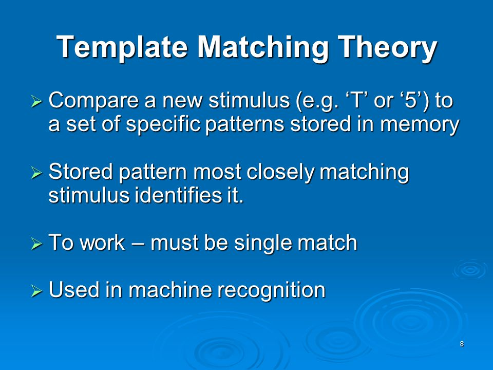 8 Template Matching Theory  Compare a new stimulus (e.g.