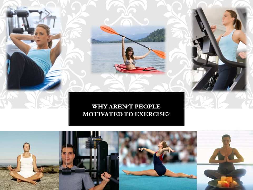 WHY AREN'T PEOPLE MOTIVATED TO EXERCISE?