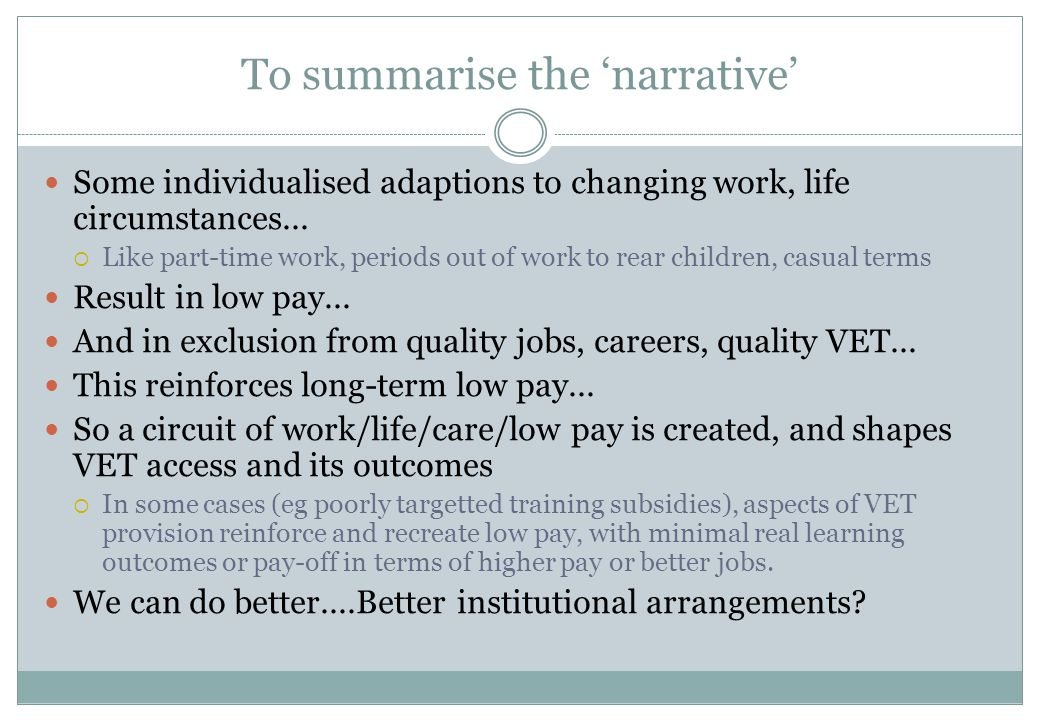 To summarise the 'narrative' Some individualised adaptions to changing work, life circumstances...  Like part-time work, periods out of work to rear
