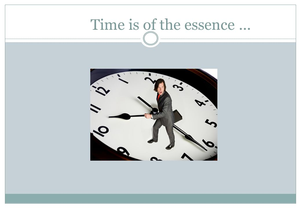 Time is of the essence...