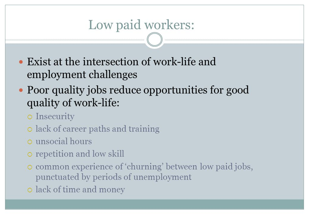 Low paid workers: Exist at the intersection of work-life and employment challenges Poor quality jobs reduce opportunities for good quality of work-lif