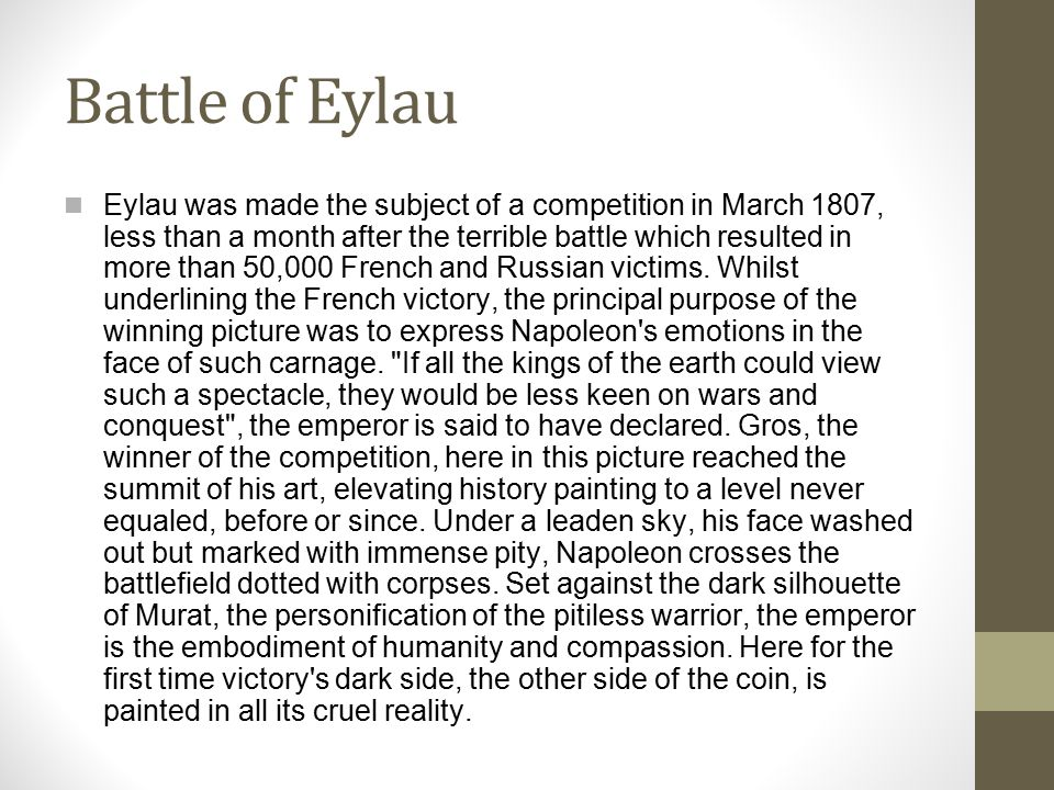 Battle of Eylau Eylau was made the subject of a competition in March 1807, less than a month after the terrible battle which resulted in more than 50,000 French and Russian victims.