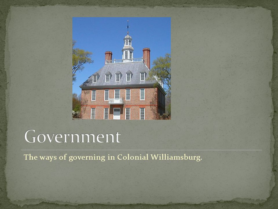 The ways of governing in Colonial Williamsburg.