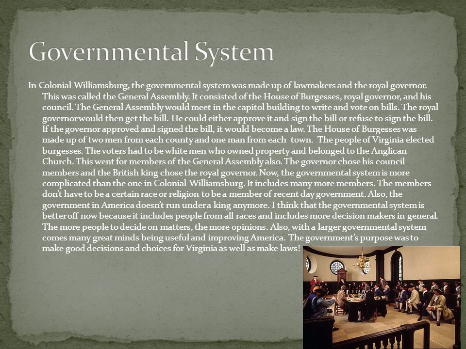 In Colonial Williamsburg, the governmental system was made up of lawmakers and the royal governor.
