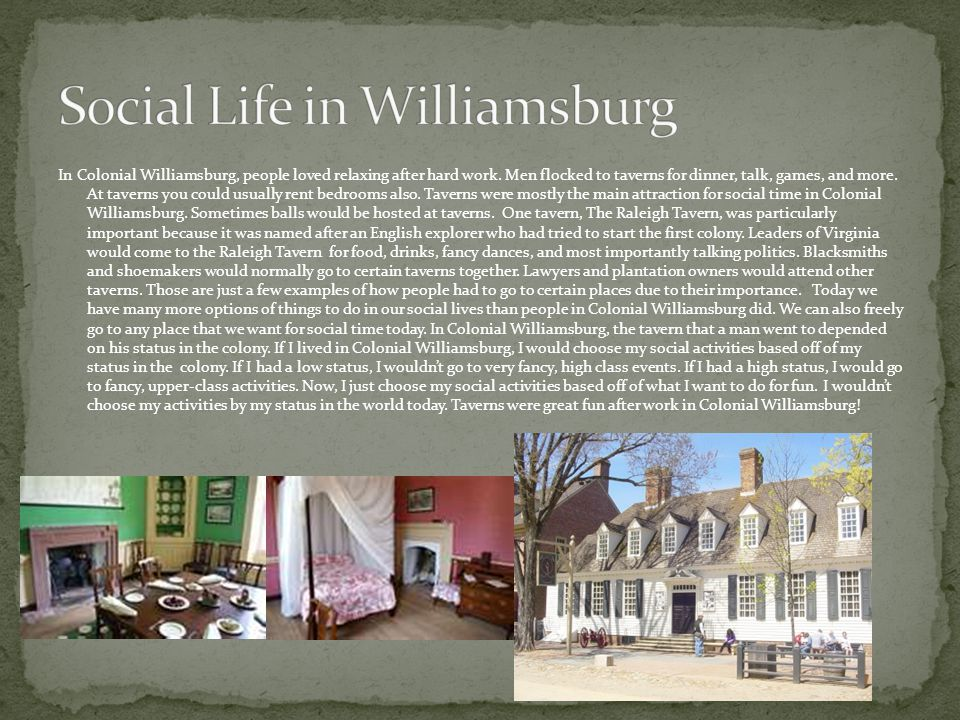 In Colonial Williamsburg, people loved relaxing after hard work.