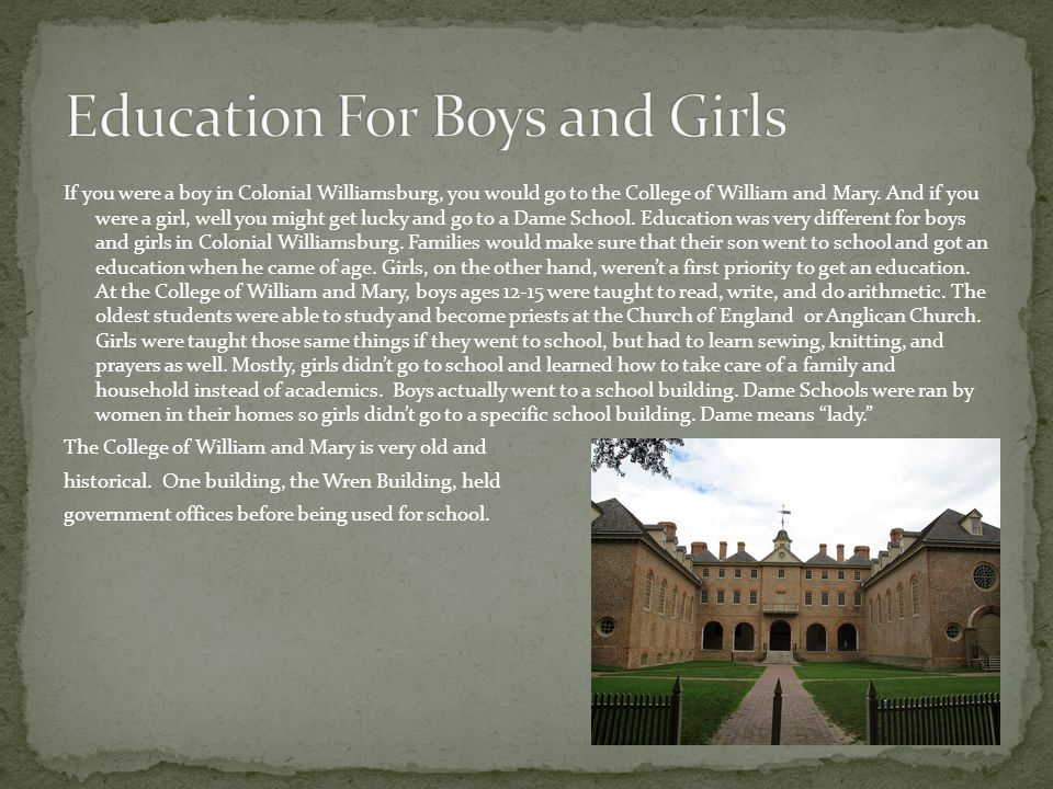 If you were a boy in Colonial Williamsburg, you would go to the College of William and Mary.