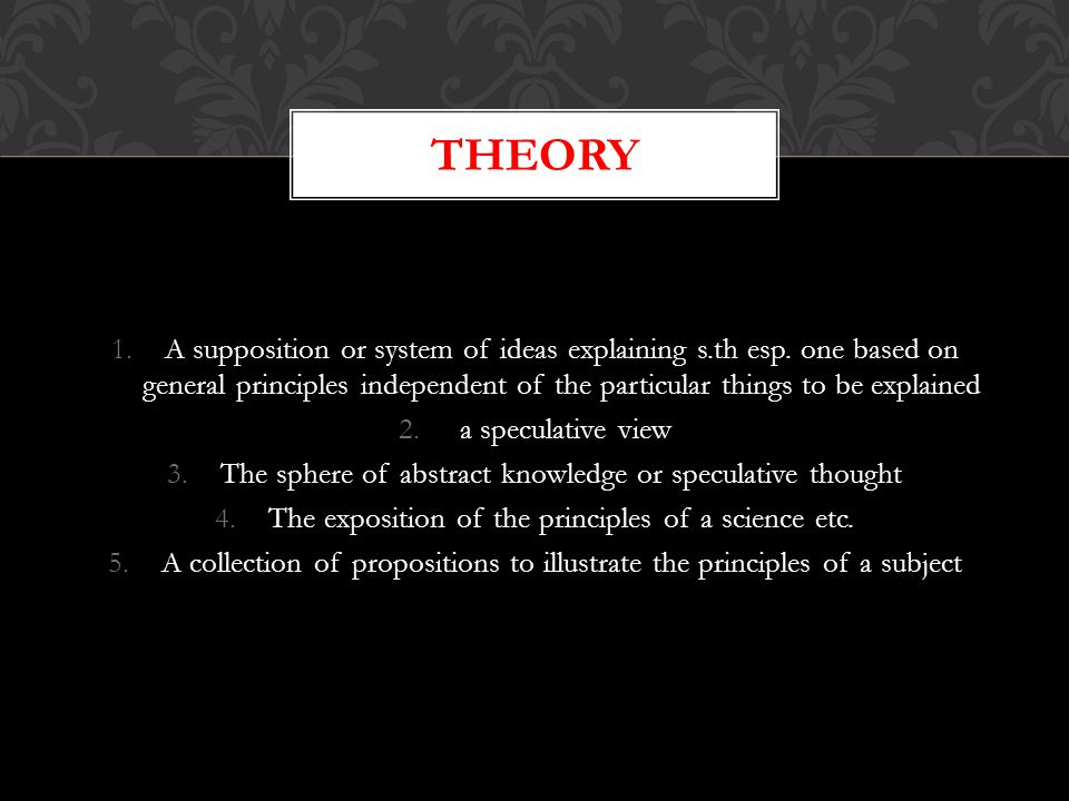 1.A supposition or system of ideas explaining s.th esp.