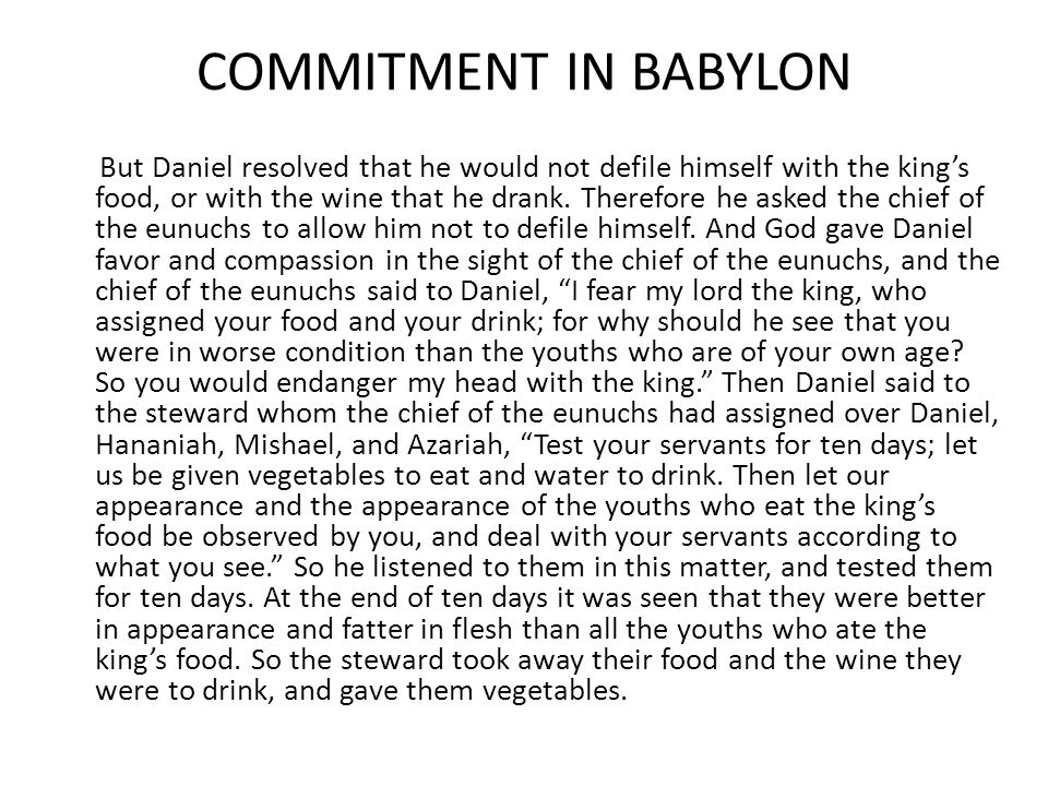 COMMITMENT IN BABYLON But Daniel resolved that he would not defile himself with the king's food, or with the wine that he drank.
