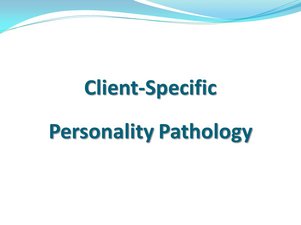 Client-Specific Personality Pathology
