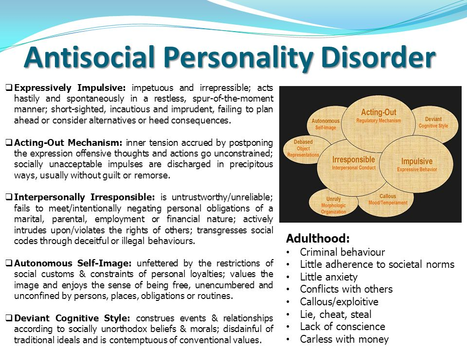 Antisocial Personality Disorder  Expressively Impulsive: impetuous and irrepressible; acts hastily and spontaneously in a restless, spur-of-the-moment manner; short-sighted, incautious and imprudent, failing to plan ahead or consider alternatives or heed consequences.