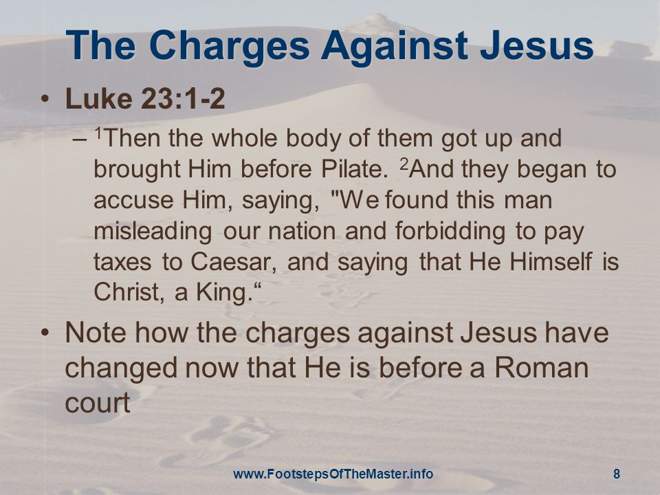The Charges Against Jesus Luke 23:1-2 – 1 Then the whole body of them got up and brought Him before Pilate.