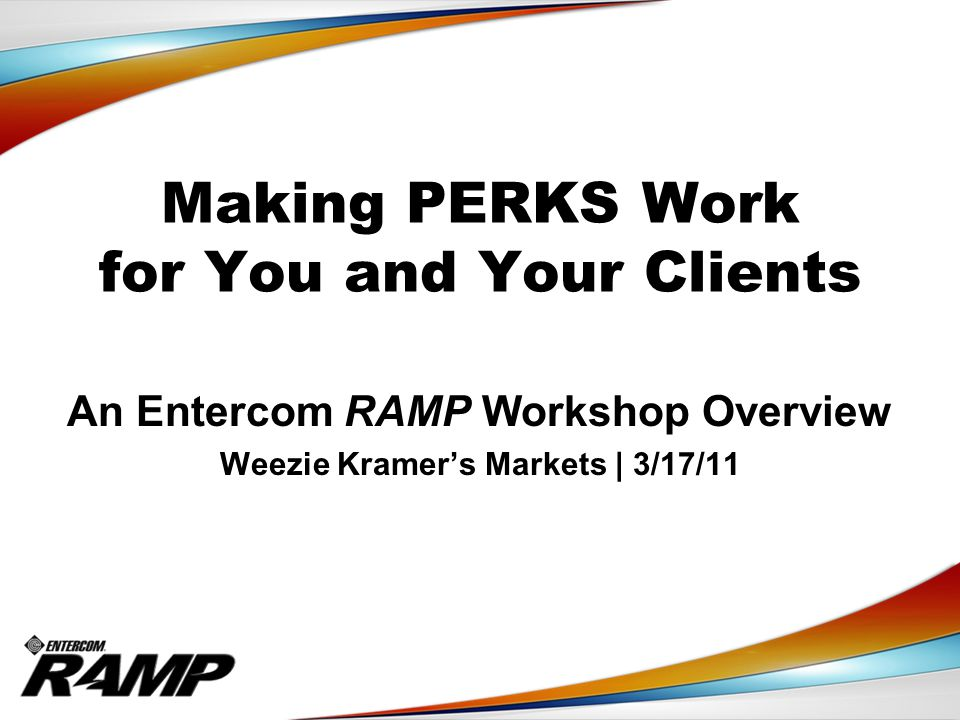 Making PERKS Work for You and Your Clients An Entercom RAMP Workshop