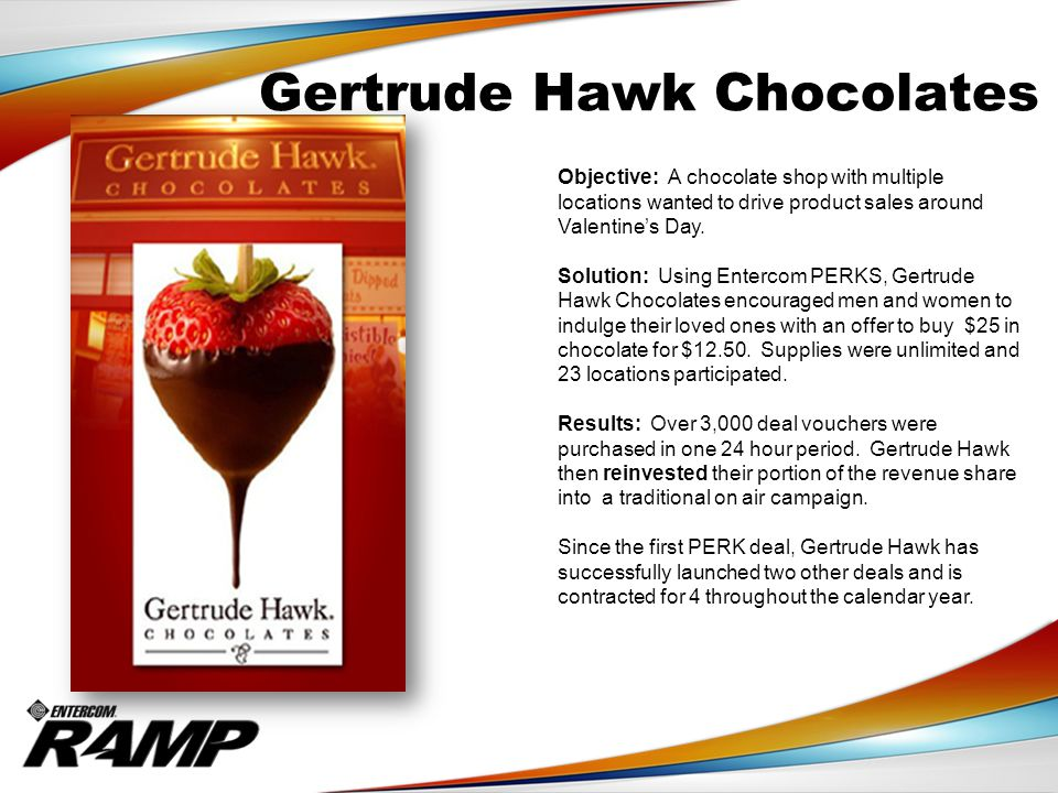 Gertrude Hawk Chocolates Objective: A chocolate shop with multiple locations wanted to drive product sales around Valentine's Day. Solution: Using Ent