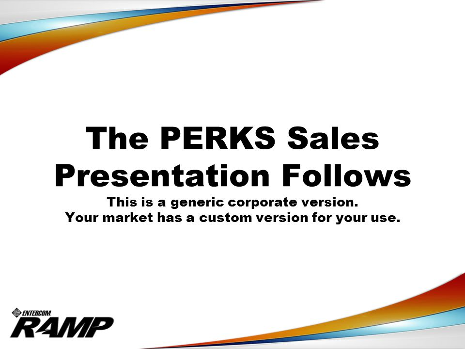 The PERKS Sales Presentation Follows This is a generic corporate version.