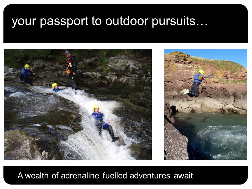 your passport to outdoor pursuits… A wealth of adrenaline fuelled adventures await