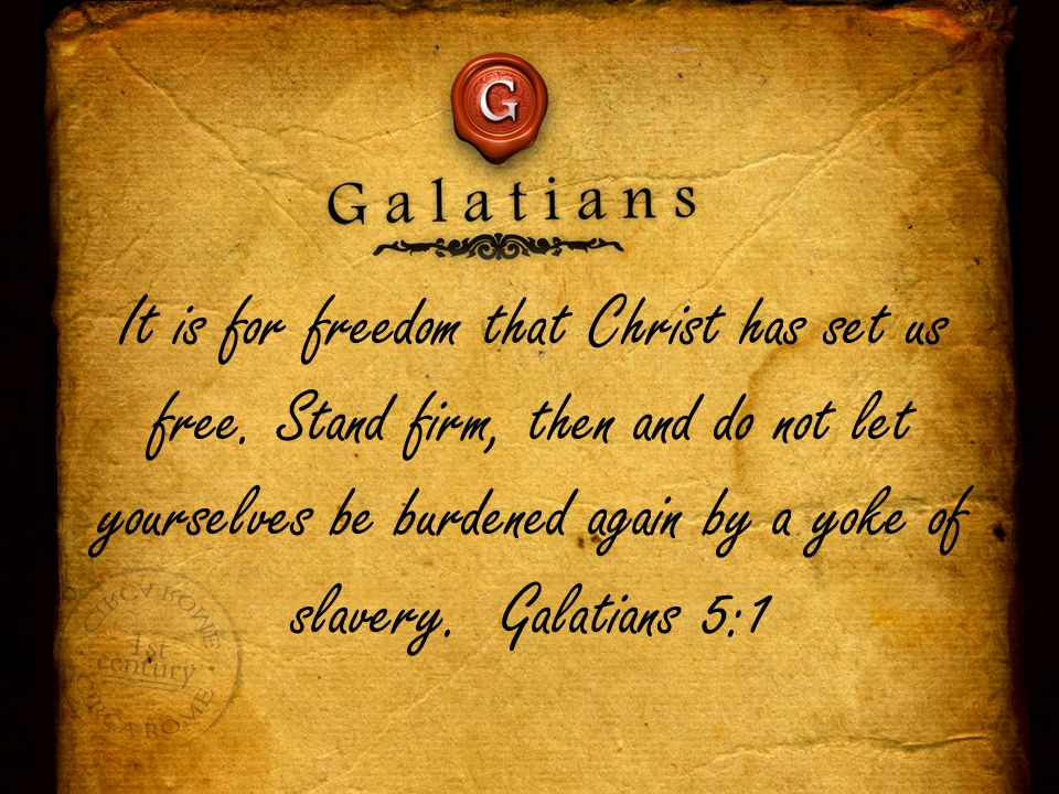 It is for freedom that Christ has set us free.
