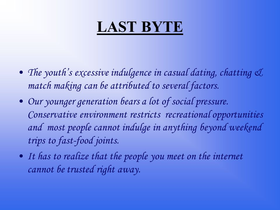 LAST BYTE The youth's excessive indulgence in casual dating, chatting & match making can be attributed to several factors.