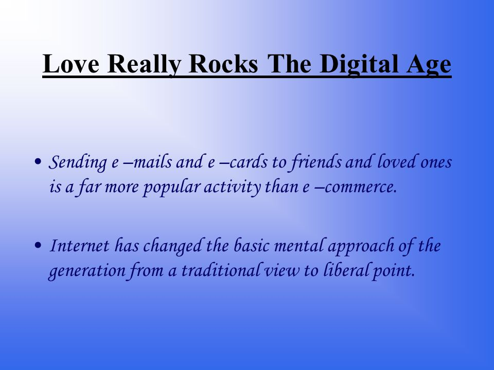 Love Really Rocks The Digital Age Sending e –mails and e –cards to friends and loved ones is a far more popular activity than e –commerce.