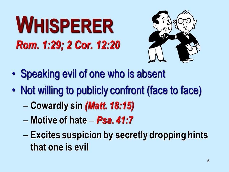 6 W HISPERER Rom. 1:29; 2 Cor.