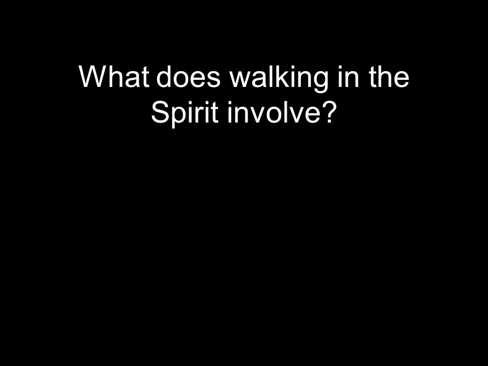 What does walking in the Spirit involve