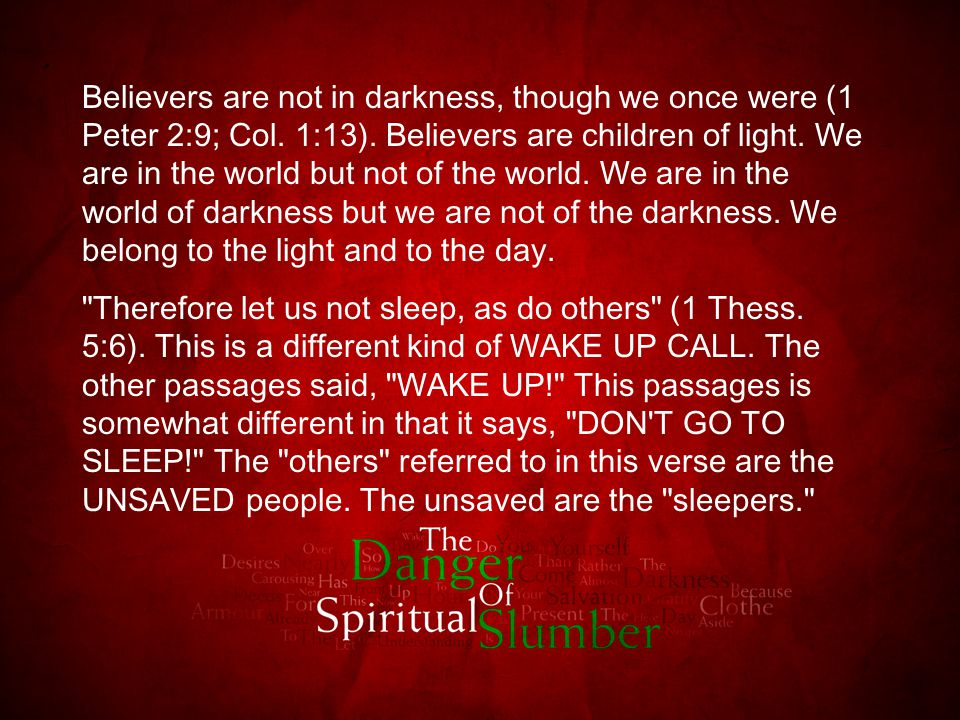 Believers are not in darkness, though we once were (1 Peter 2:9; Col.
