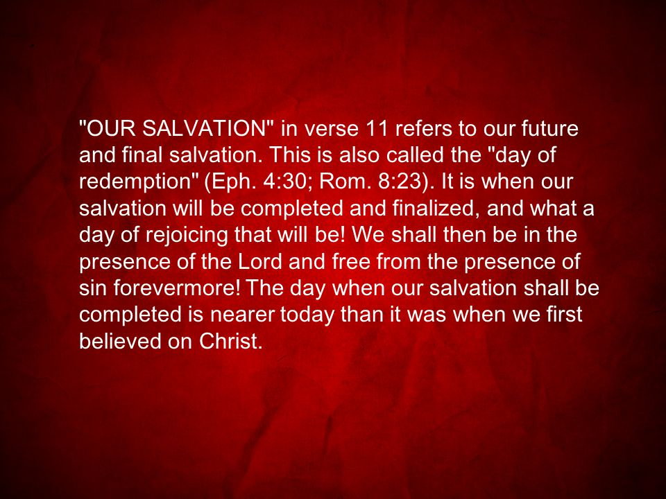 OUR SALVATION in verse 11 refers to our future and final salvation.