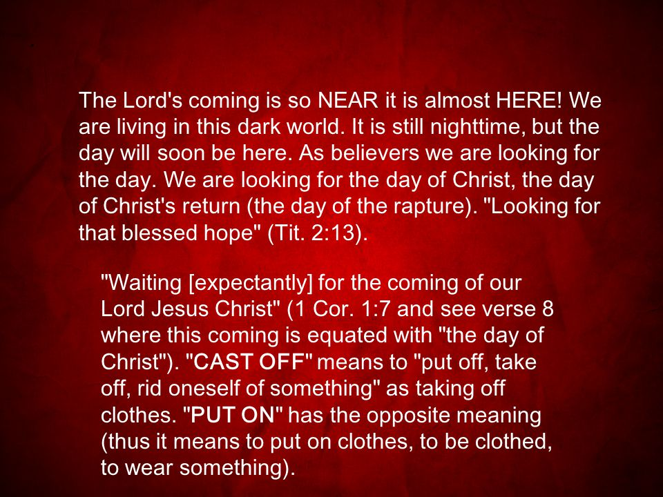 The Lord s coming is so NEAR it is almost HERE. We are living in this dark world.