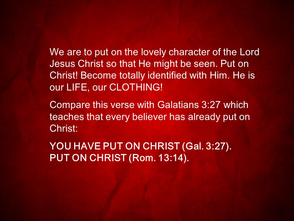 We are to put on the lovely character of the Lord Jesus Christ so that He might be seen.