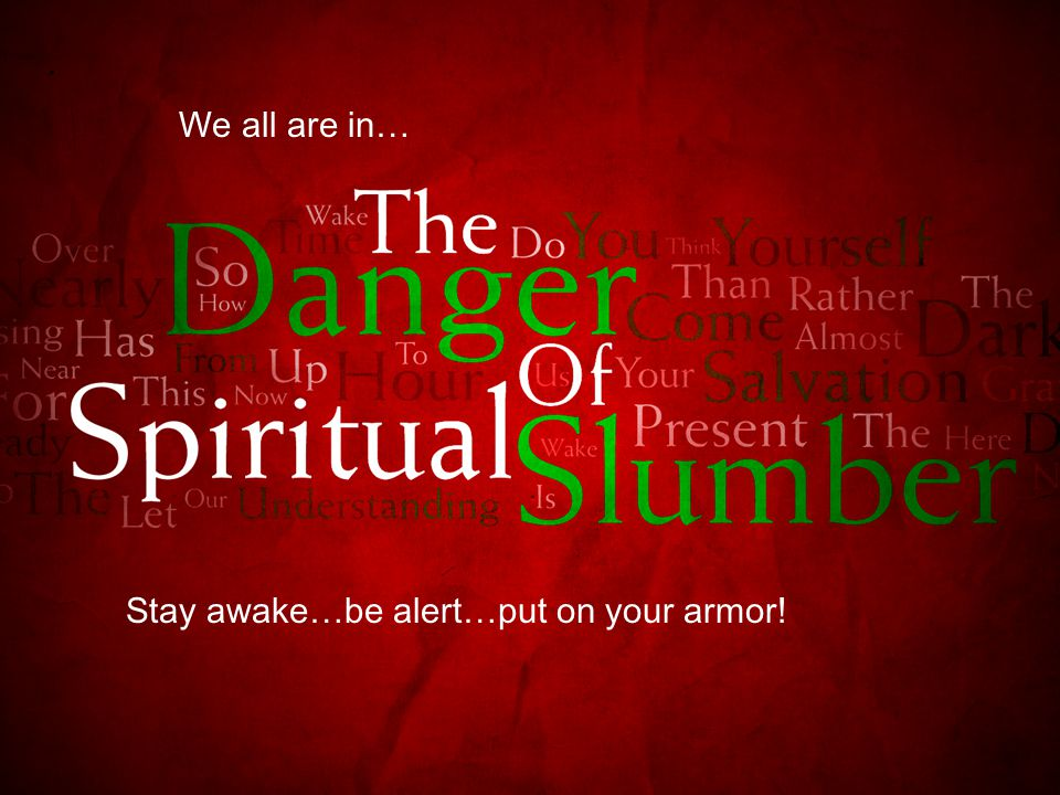 We all are in… Stay awake…be alert…put on your armor!